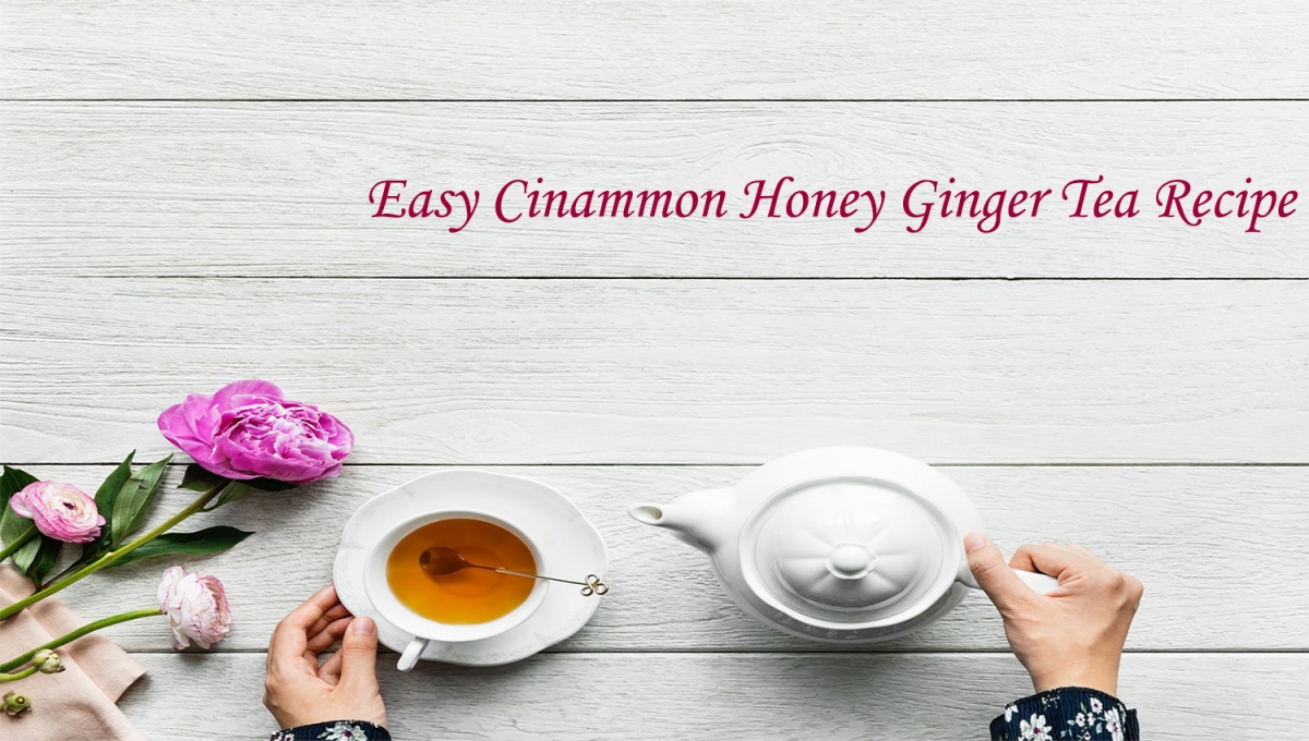 Easy Cinnamon Honey Ginger Tea Recipe