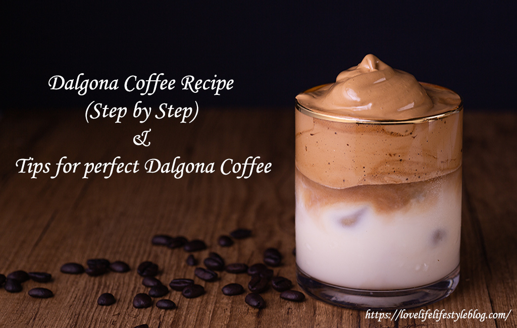 Dalgona Coffee Recipe (Step by Step) & Tips for perfect Dalgona Coffee