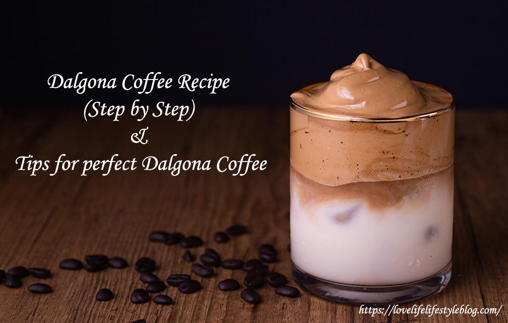 Dalgona Coffee Recipe (Step by Step) & Tips for perfect DalgonaCoffee